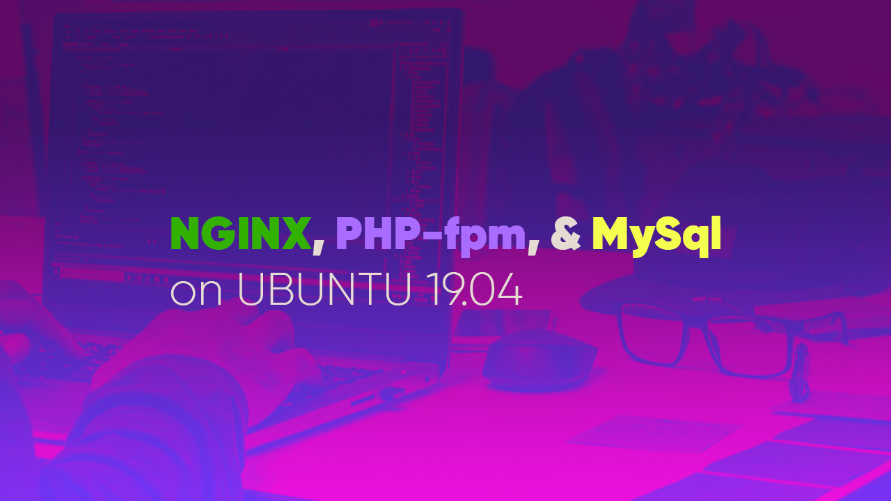 Install nginx php-fpm and mysql on ubuntu 19.04
