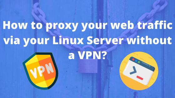 How to proxy your web traffic via your Linux Server without a VPN?
