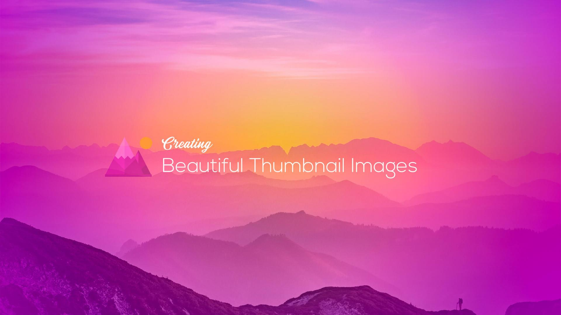 Creating Beautiful Thumbnail Images