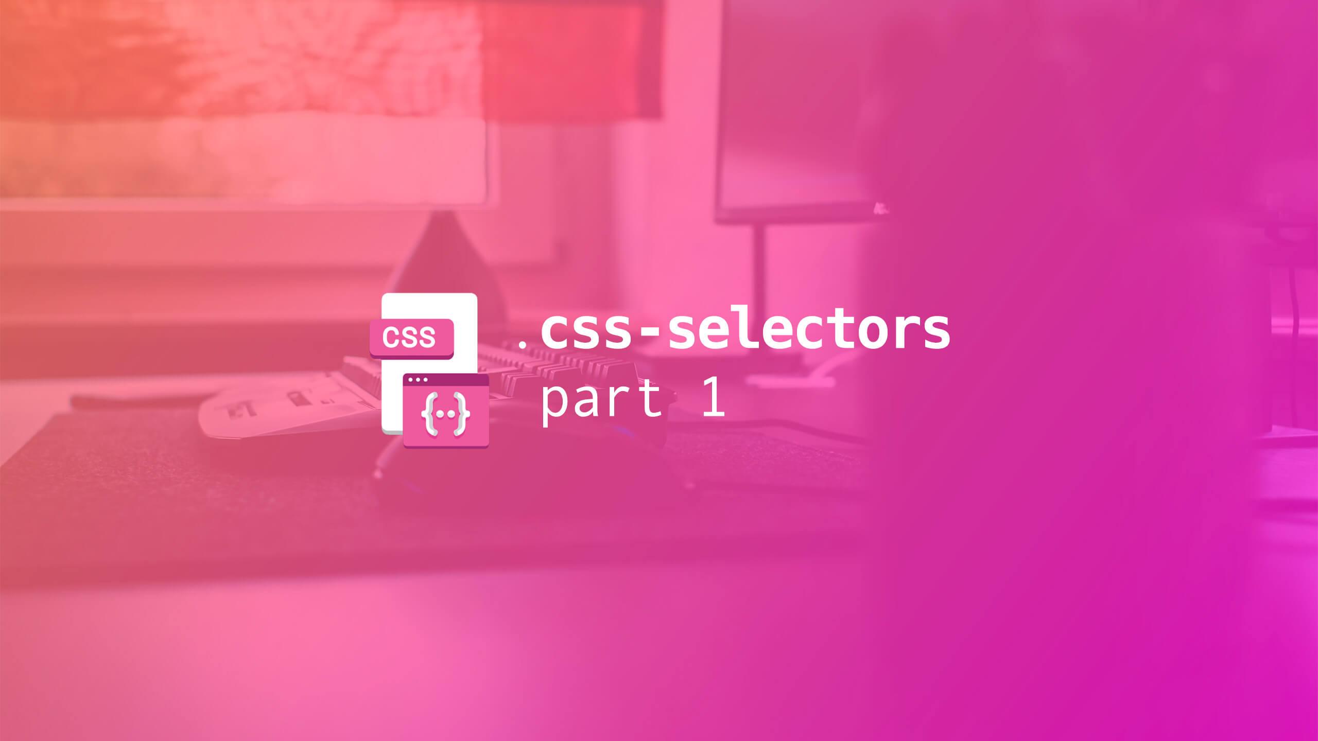CSS Selectors - Part 1