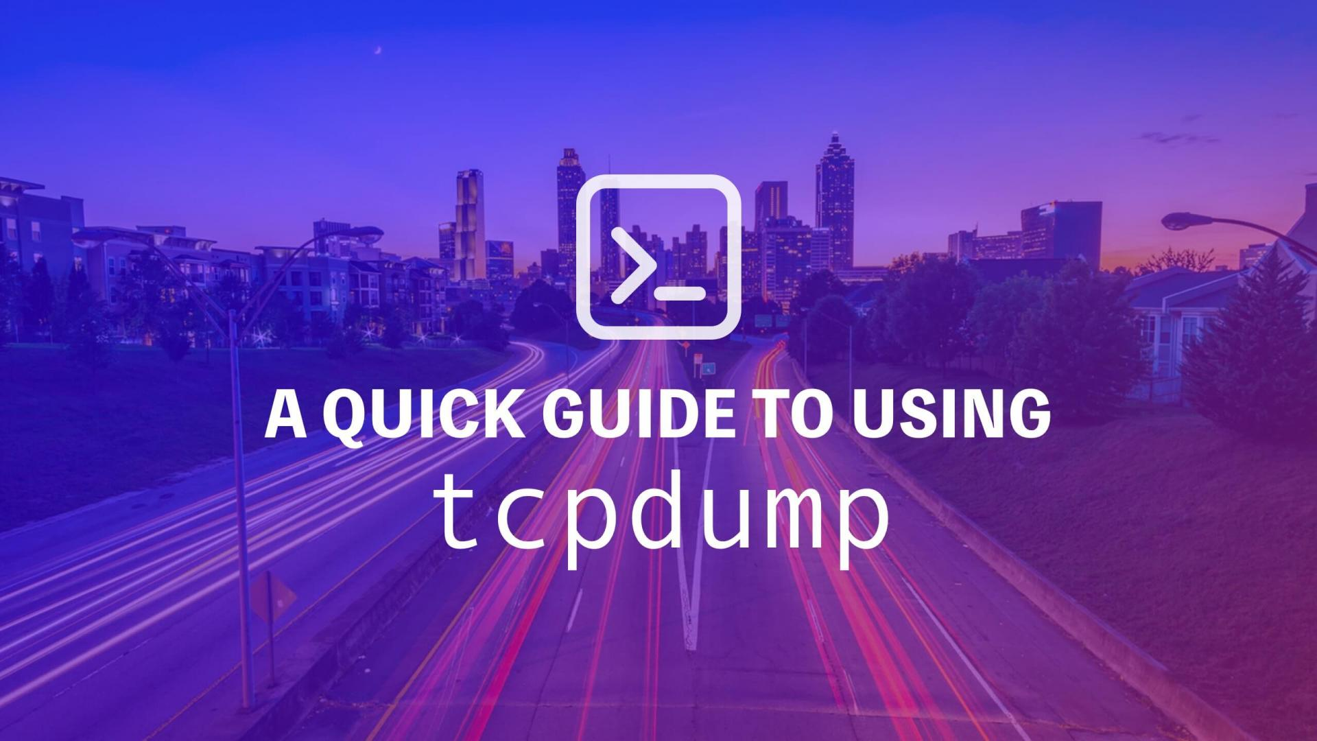A Quick Guide to Using tcpdump