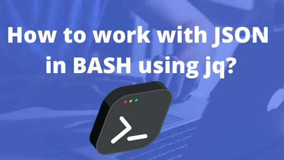 How to work with JSON in BASH using jq?