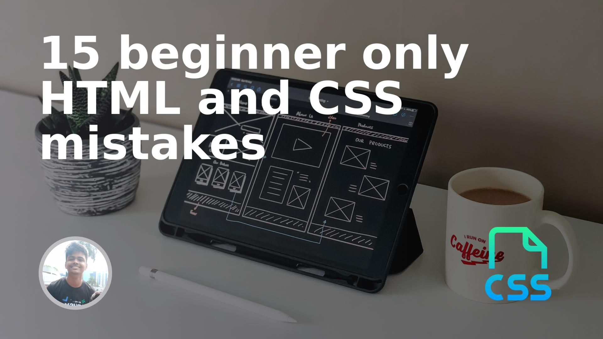 15 beginner only HTML and CSS mistakes