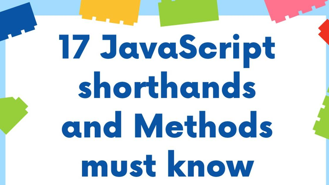 17 Javascript methods and shorthands must know