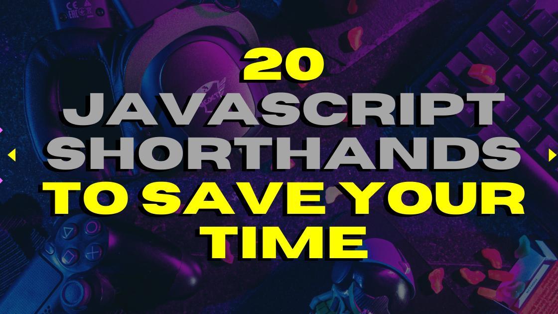 20 JavaScript shorthand to save time