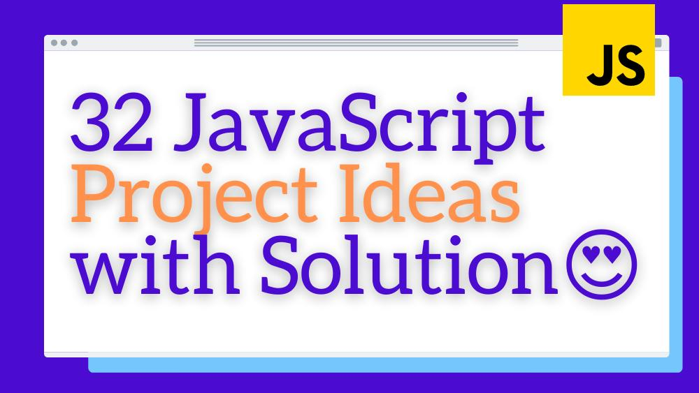 30 JavaScript project ideas for Beginners, Intermediate and Pro developer with huge resources