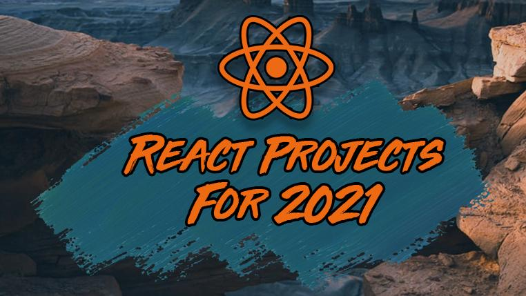 7 React Projects You Should Build in 2021