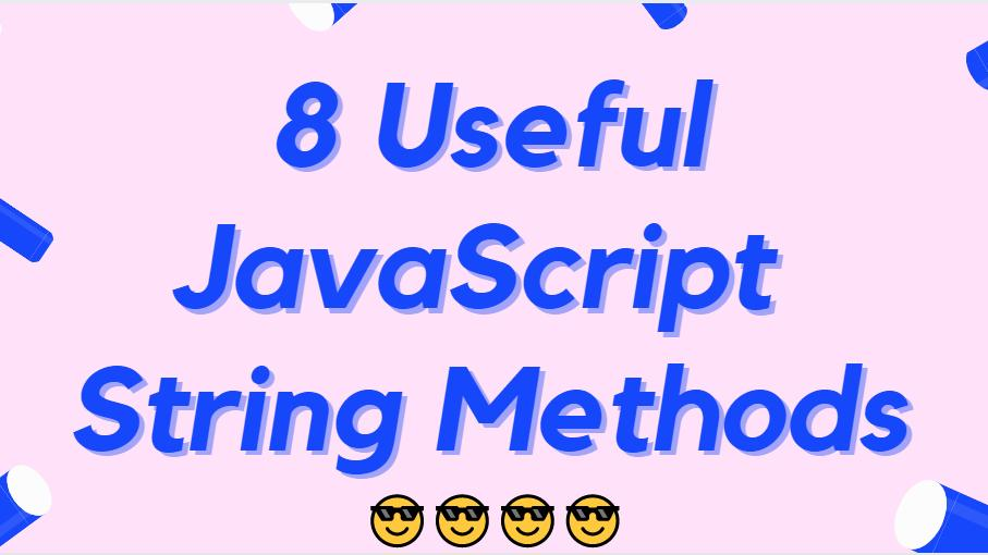 8 Useful JavaScript String Methods