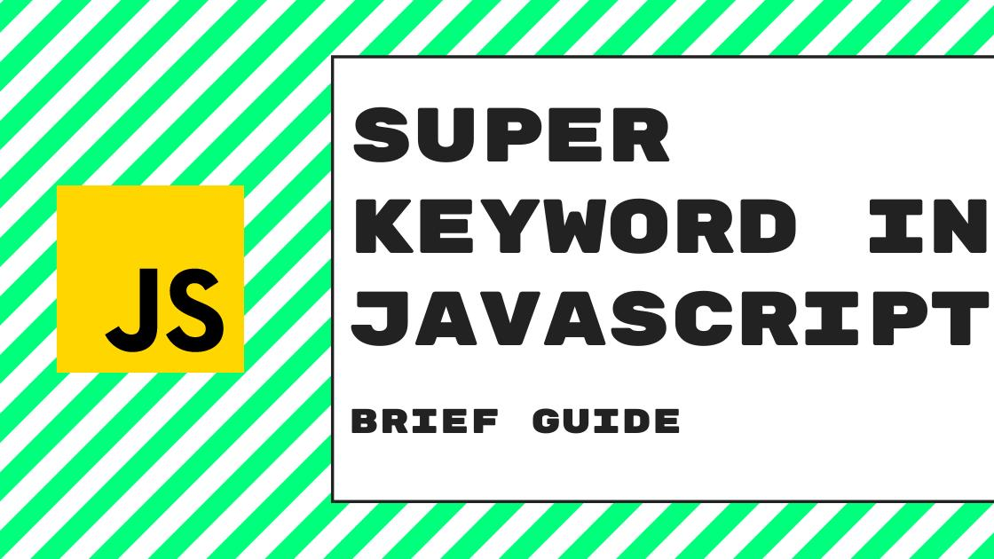 A brief guide to Super keyword in JavaScript