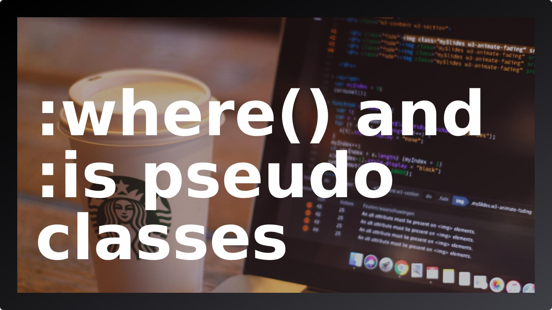 A new CSS :where() and :is pseudo classes