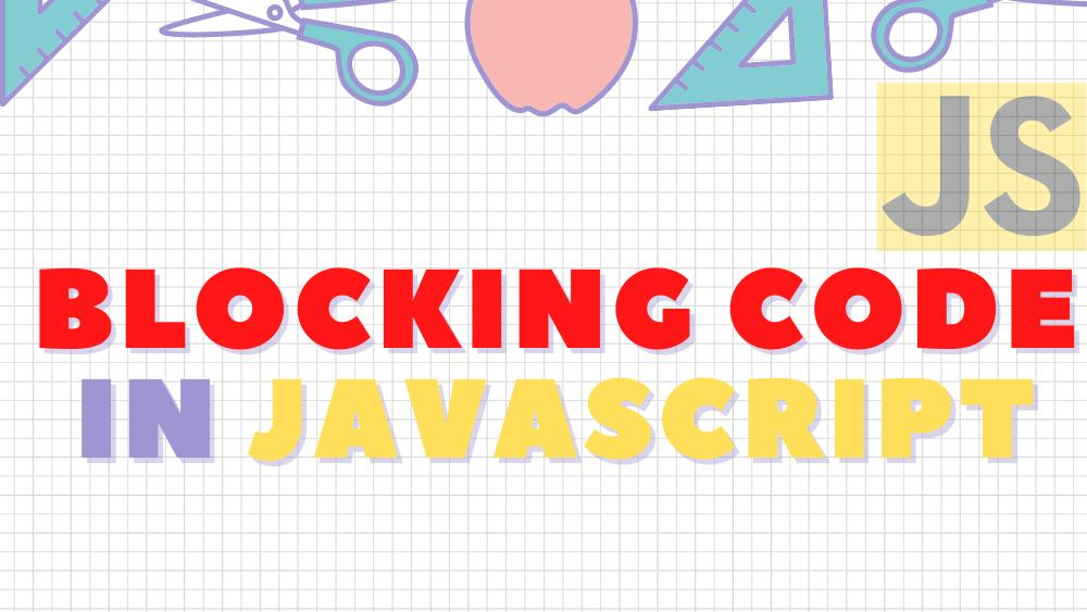A short guide to Blocking Code in Javascript