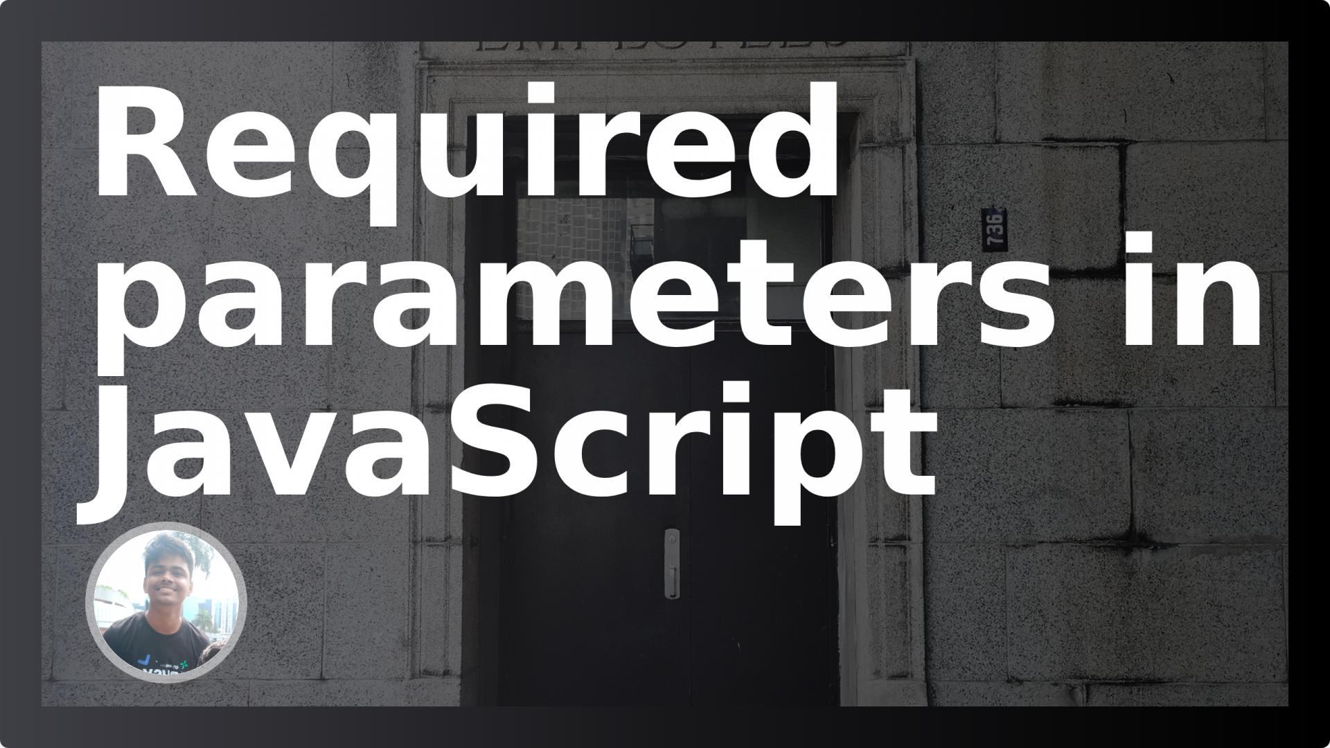 A short post on Required parameters in JavaScript