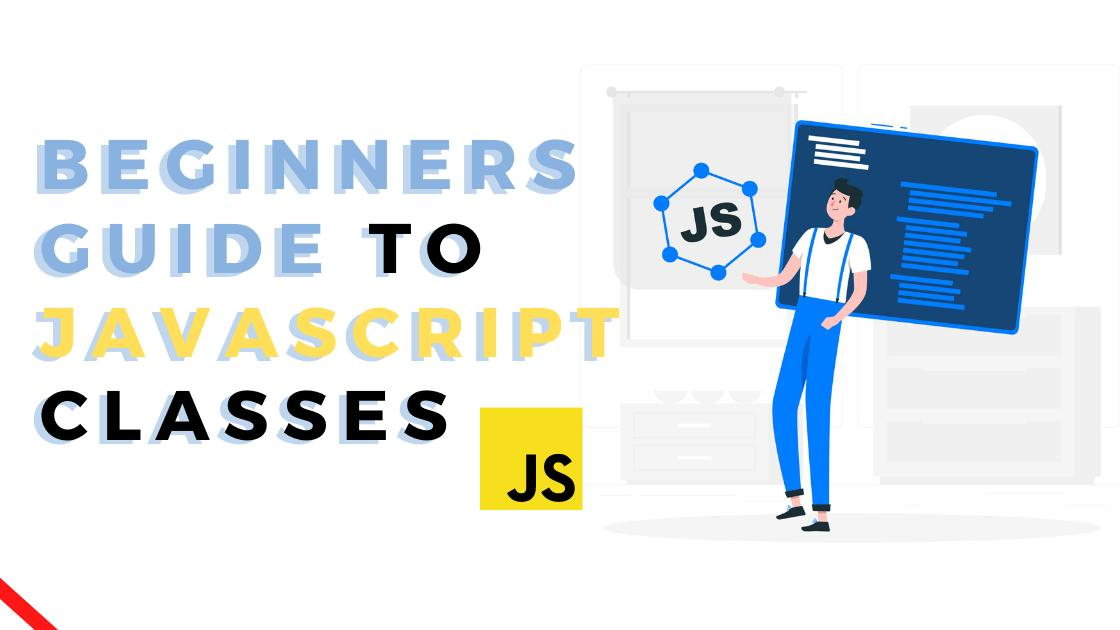 Beginners guide to JavaScript Classes