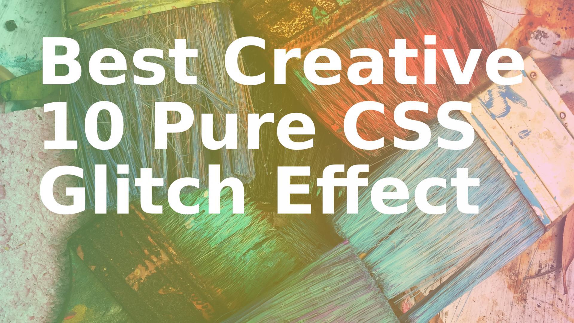 Best Creative 10+ Pure CSS Glitch Effect