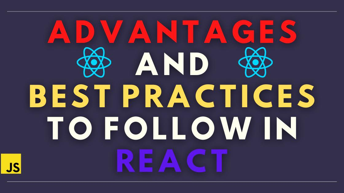 Best practices and advantages of using React