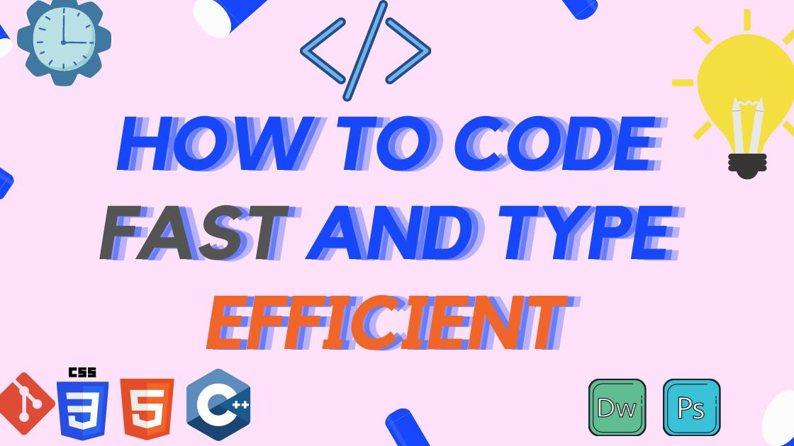 How to code fast and type efficiently 😎