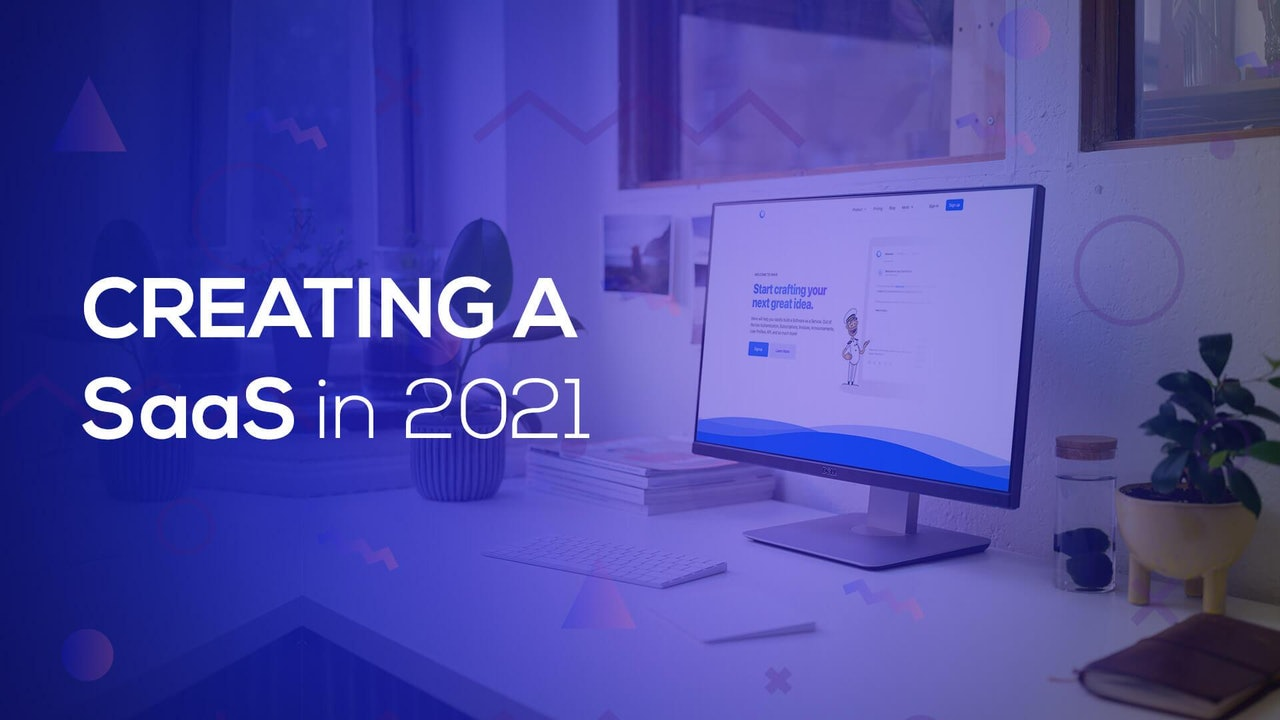 Creating a SaaS in 2021