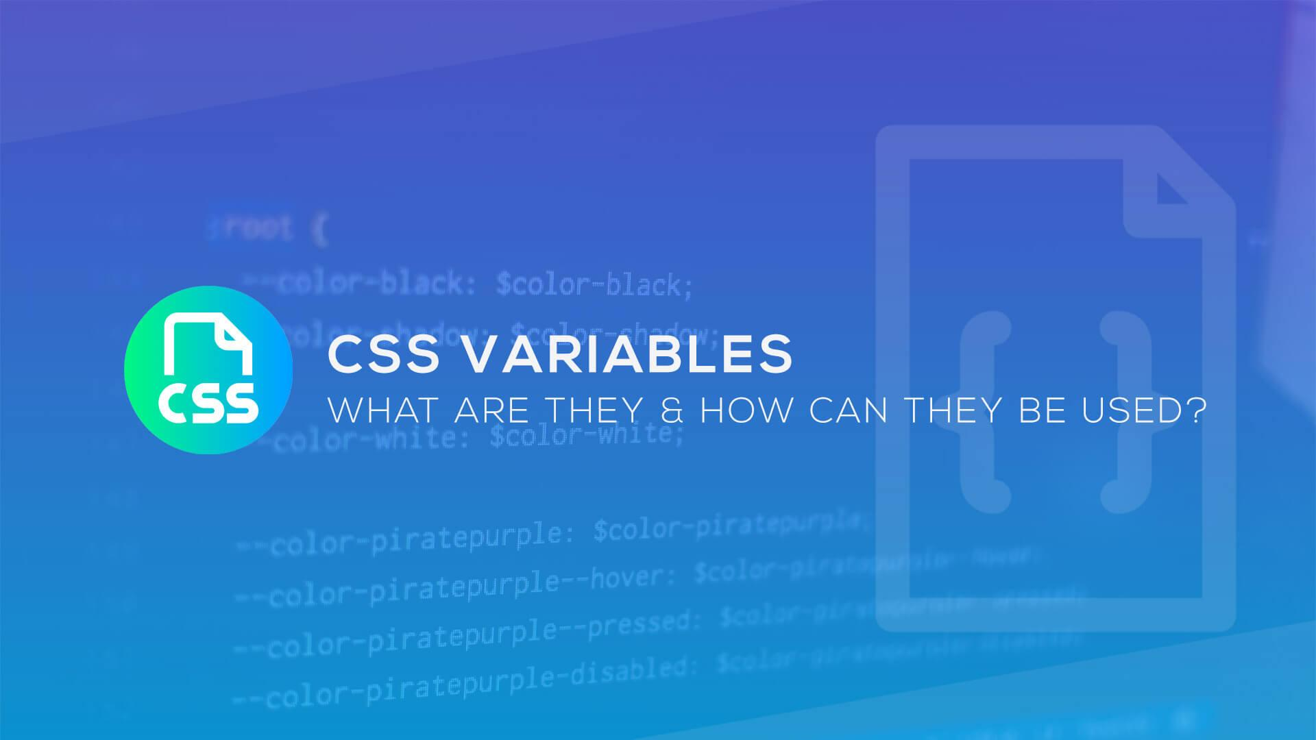 CSS Variables: What Are They & How Can They Be Used?