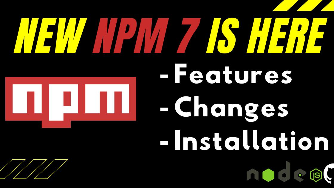 Finally, it's out - The NPM 7