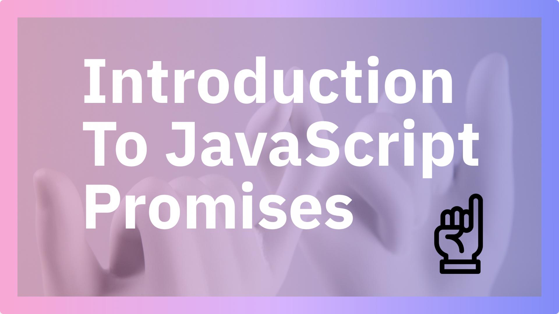 Introduction To JavaScript Promises