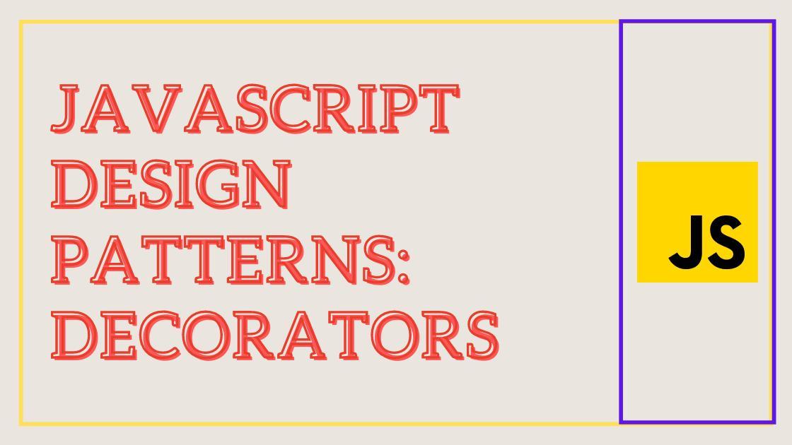 JavaScript design patterns: Decorators