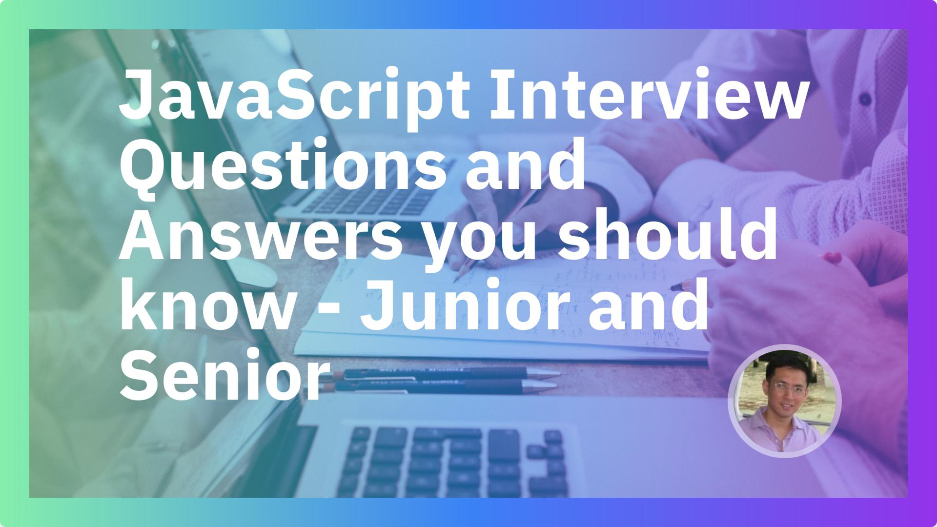 JavaScript Interview Questions and Answers you should know - Junior and Senior