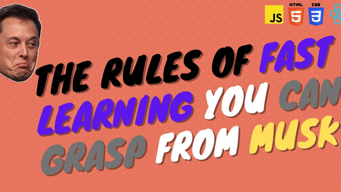 The Rules of fast learning you can grasp from Musk