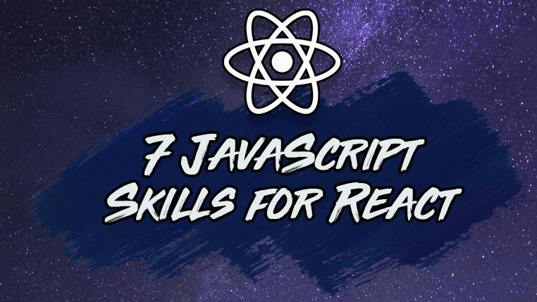The 7 JavaScript Skills You Need For React (+ Practical Examples)