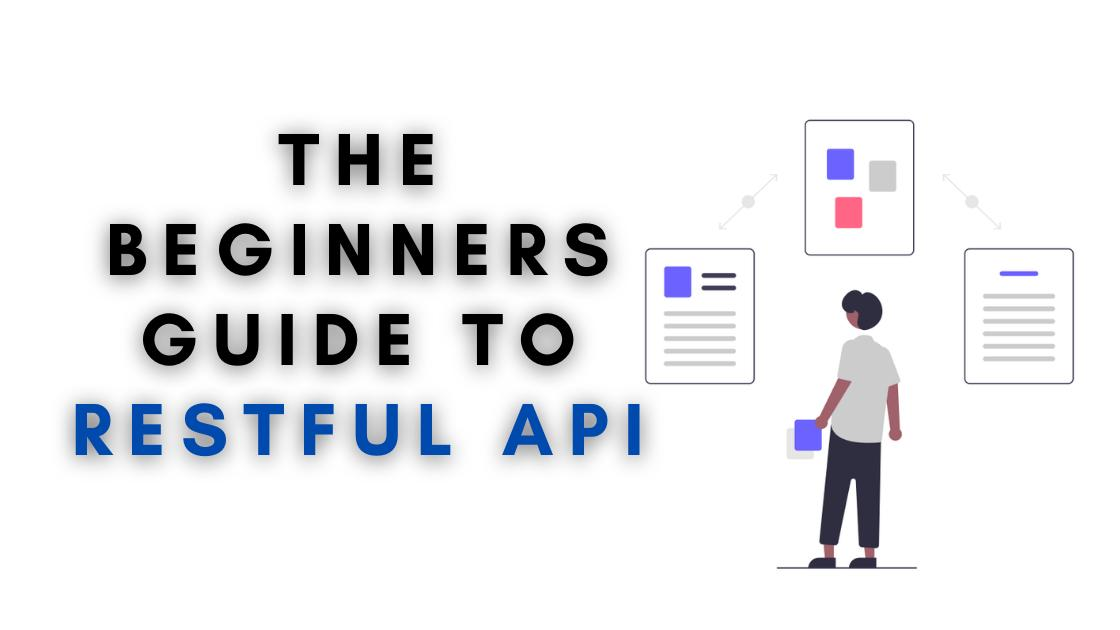 The beginners guide to RESTful API