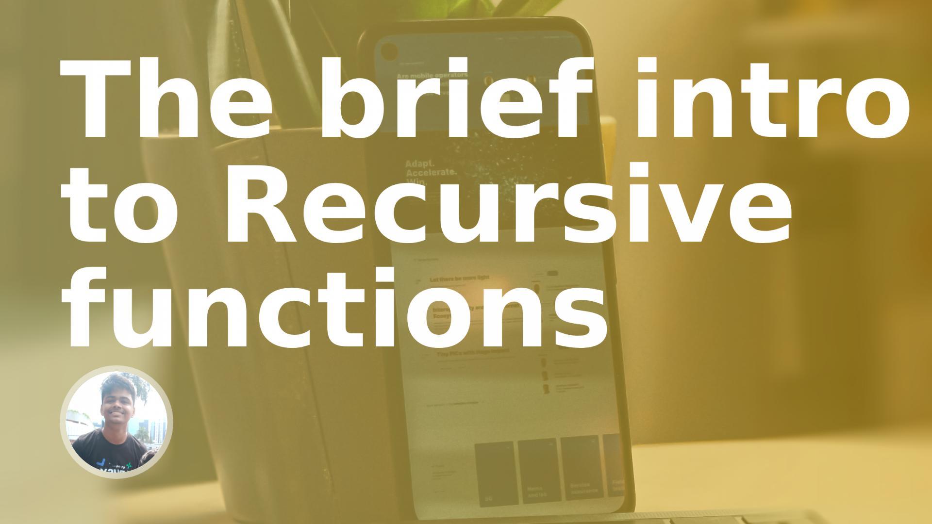 The brief intro to Recursive functions