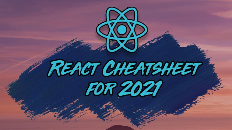 The React Cheatsheet for 2021 📄 (+ Real-World Examples)