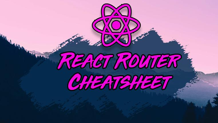 The React Router Cheatsheet: Everything You Should Know