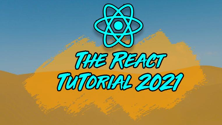 The React Tutorial for 2021: A Complete Guide