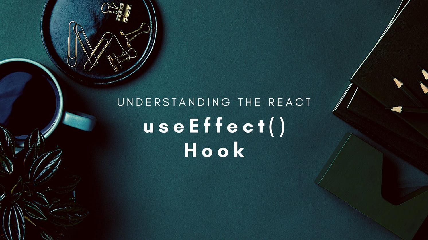 Understanding the React useEffect() Hook