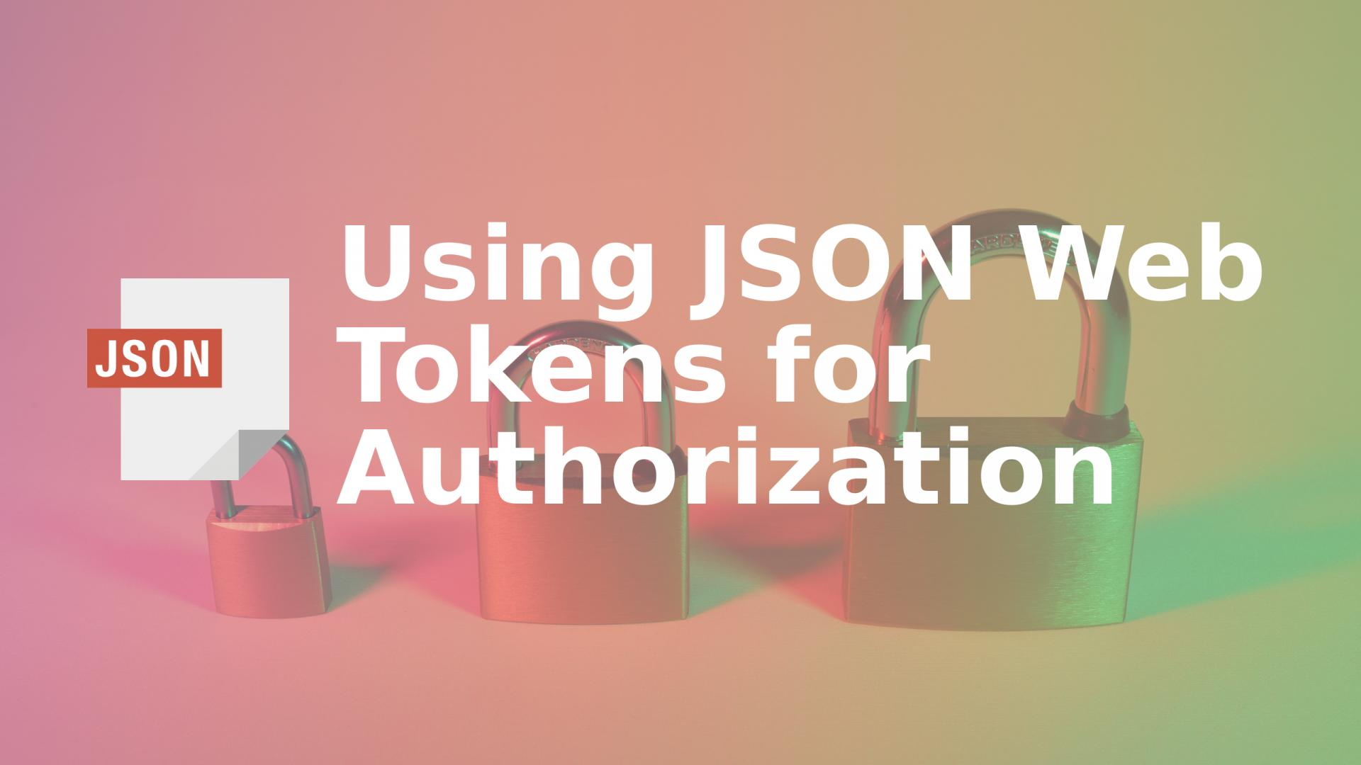 Using JSON Web Tokens for Authorization