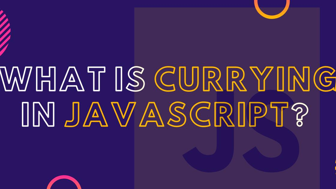 What is Currying in JavaScript?