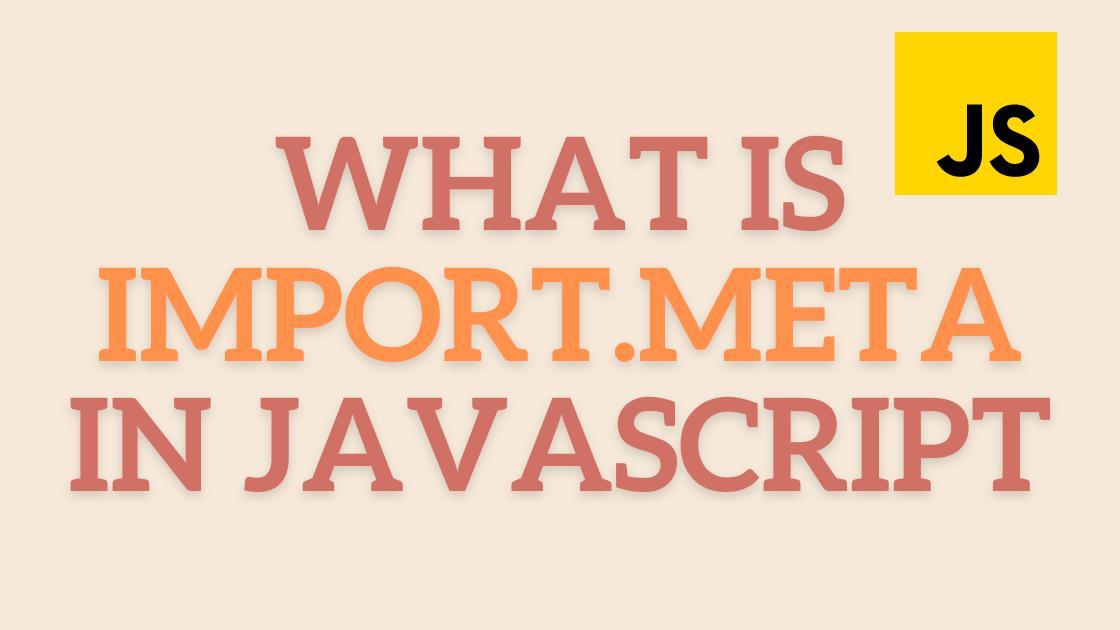 What is import.meta in JavaScript?