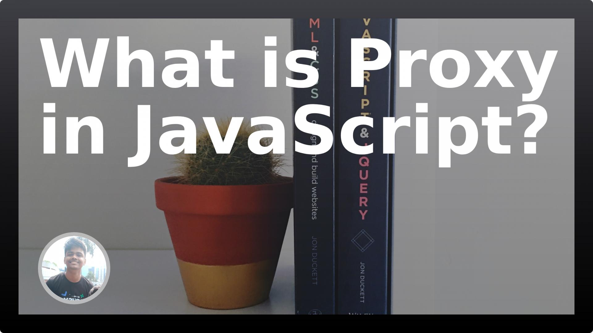 What is Proxy in JavaScript?