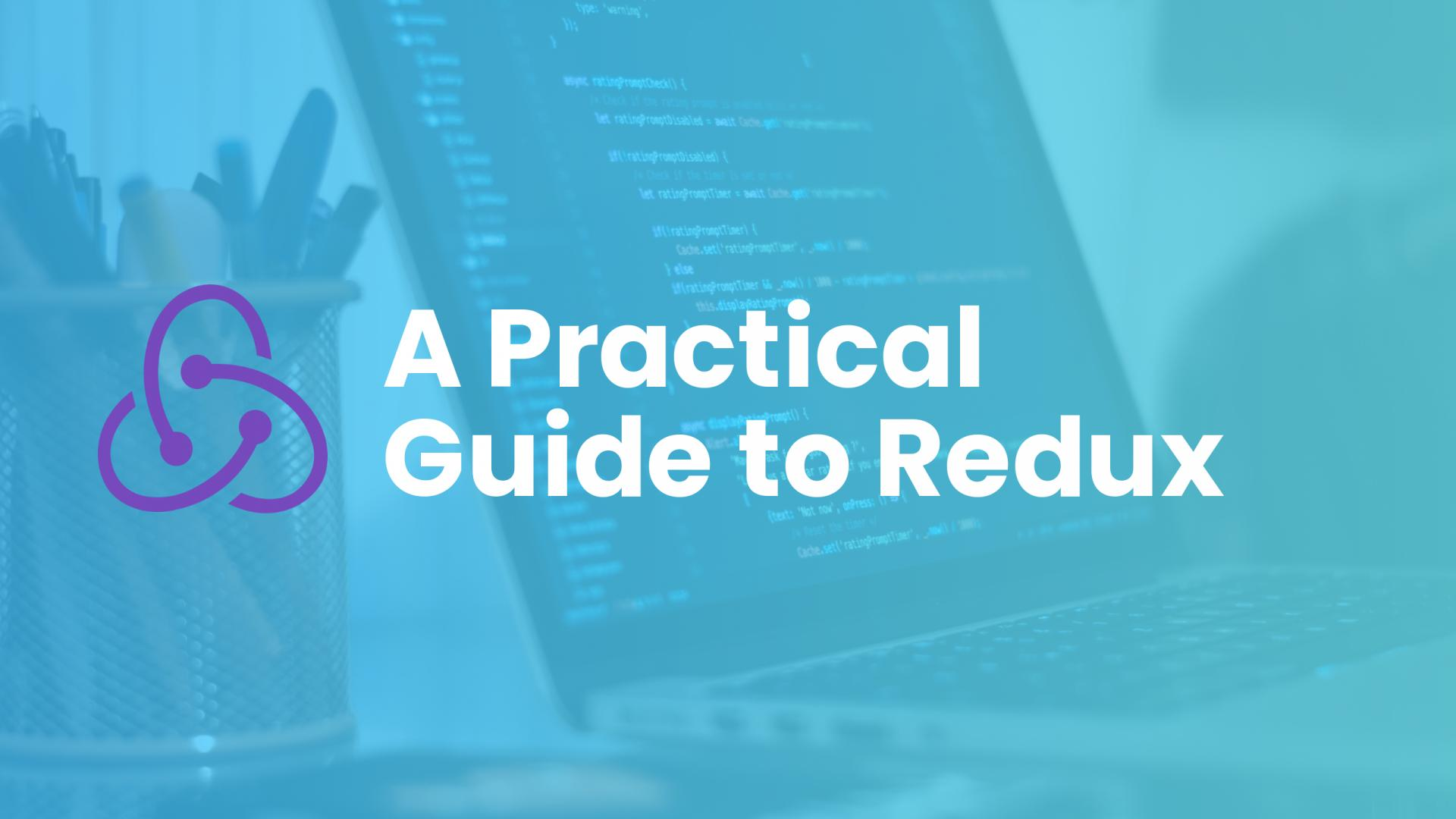 What is Redux? Practical guide to Redux