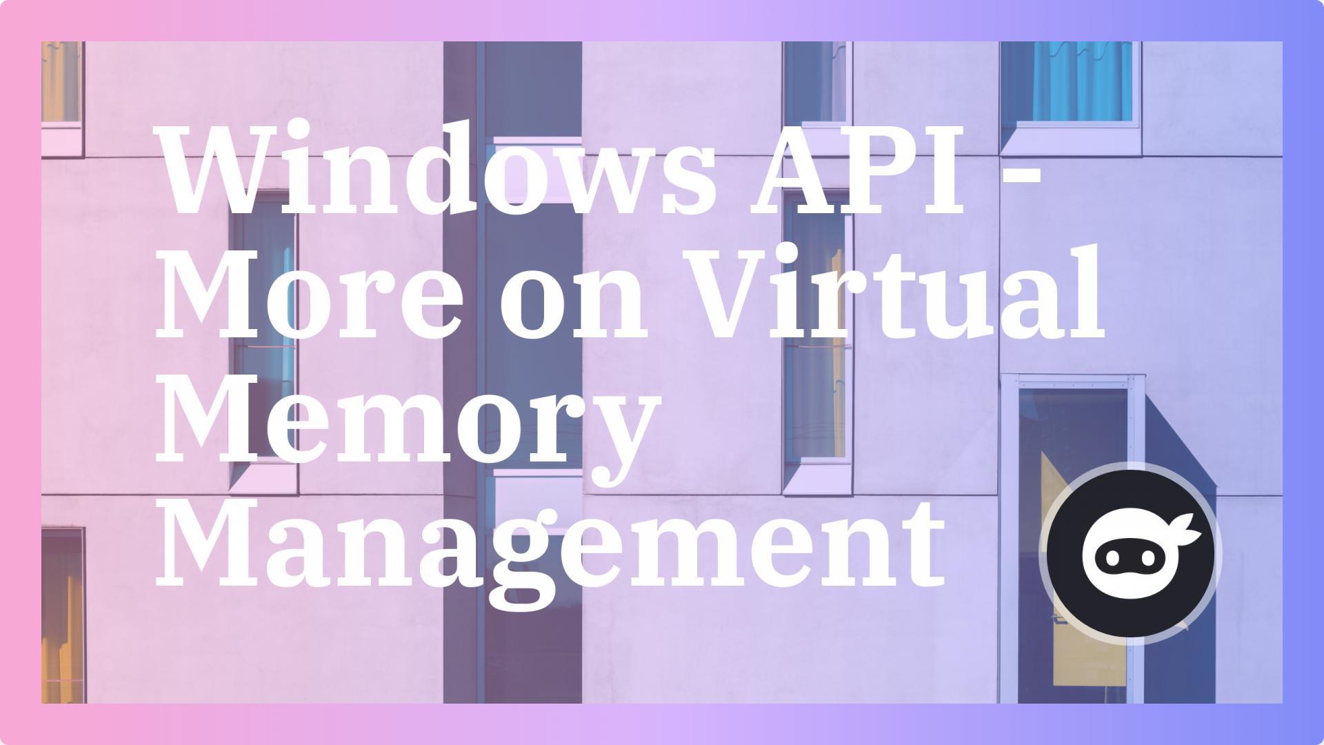 Windows API - More on Virtual Memory Management