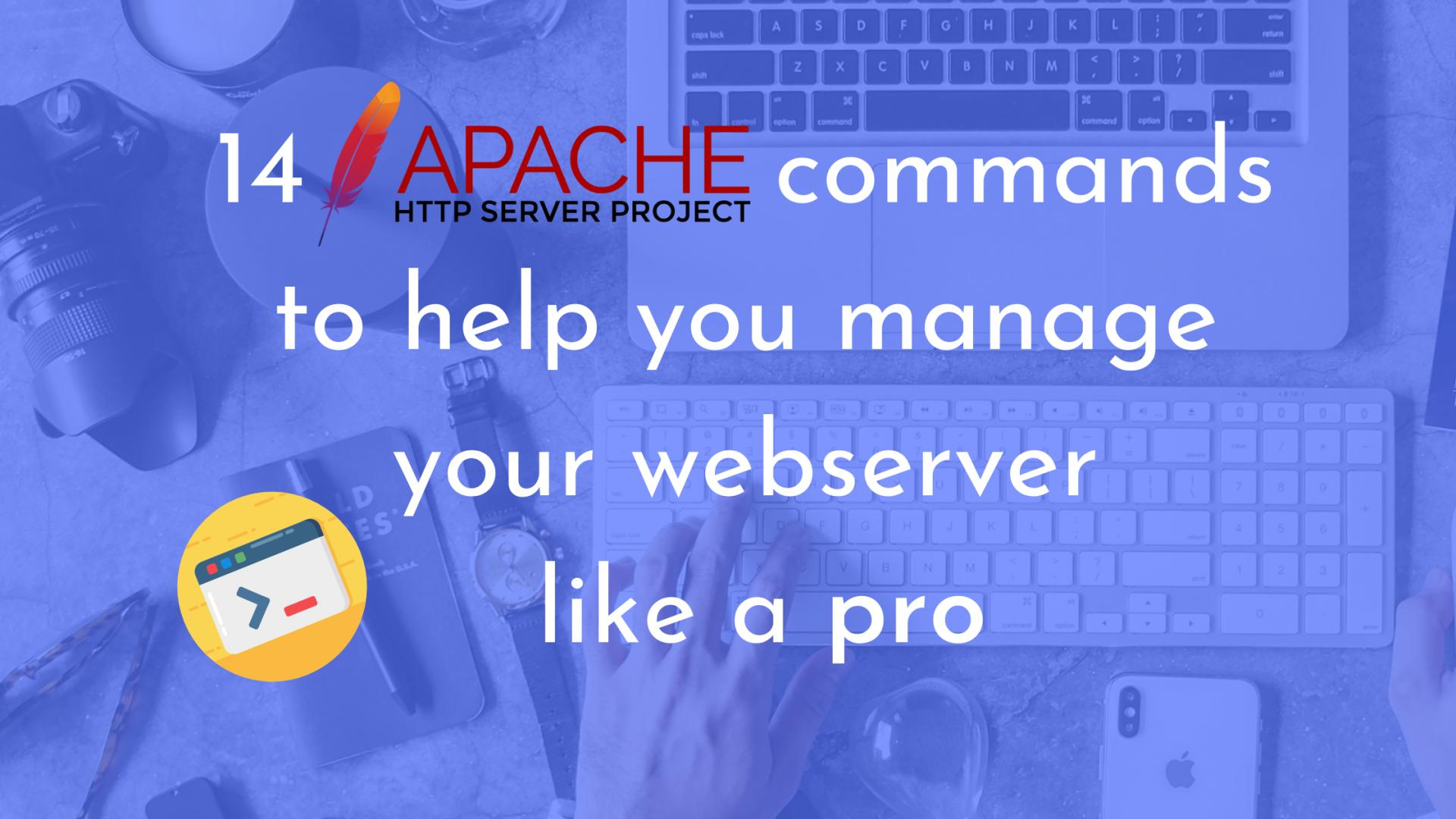 14 Apache commands to help you manage your server like a pro