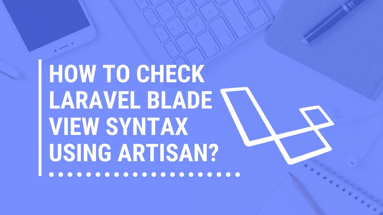 How to check Laravel Blade View Syntax using artisan?
