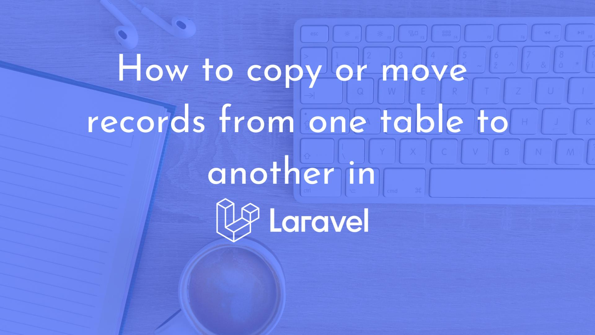 How to copy or move records from one table to another in Laravel?