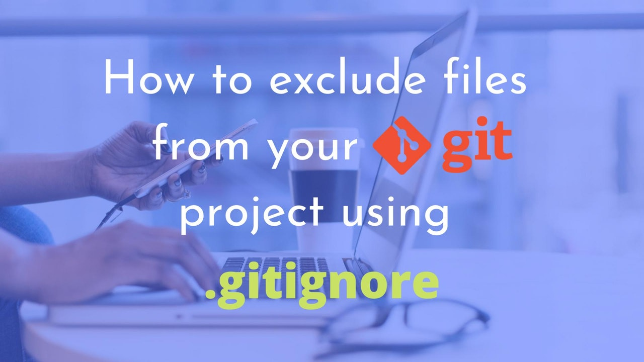How to exclude files from your Git project using .gitignore?