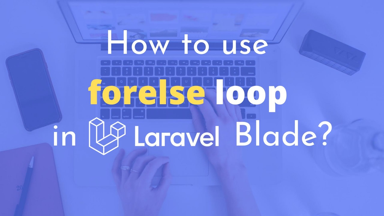 How to use Forelse loop in Laravel Blade?