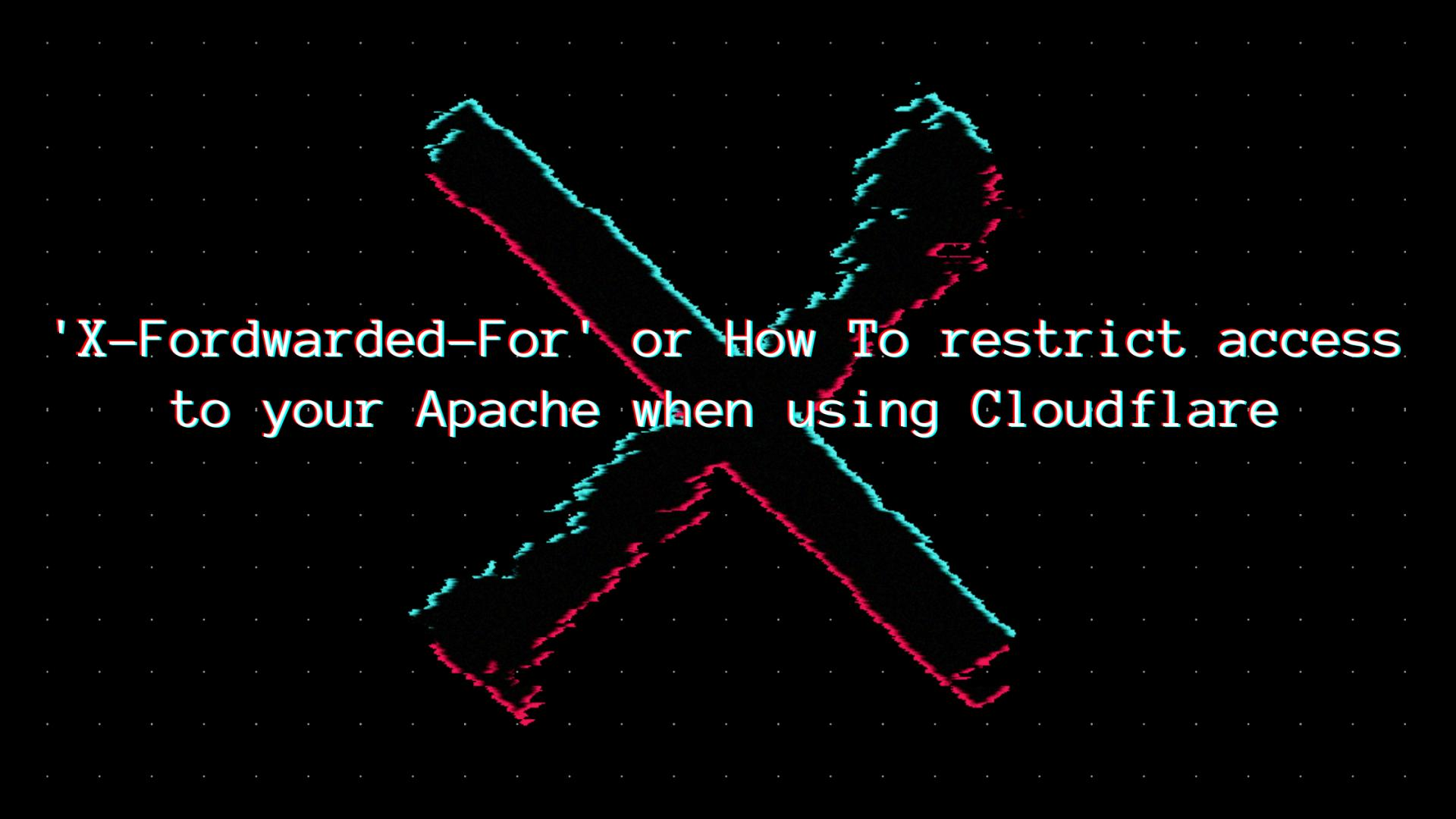 'X-Fordwarded-For' or How To restrict access to your Apache when using Cloudflare