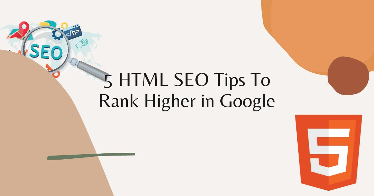 5 HTML SEO Tips To Rank Higher in Google