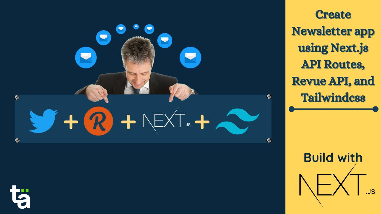 A Video Tutorial to Create Newsletter using Next.js, Tailwindcss, and Twitter Revue