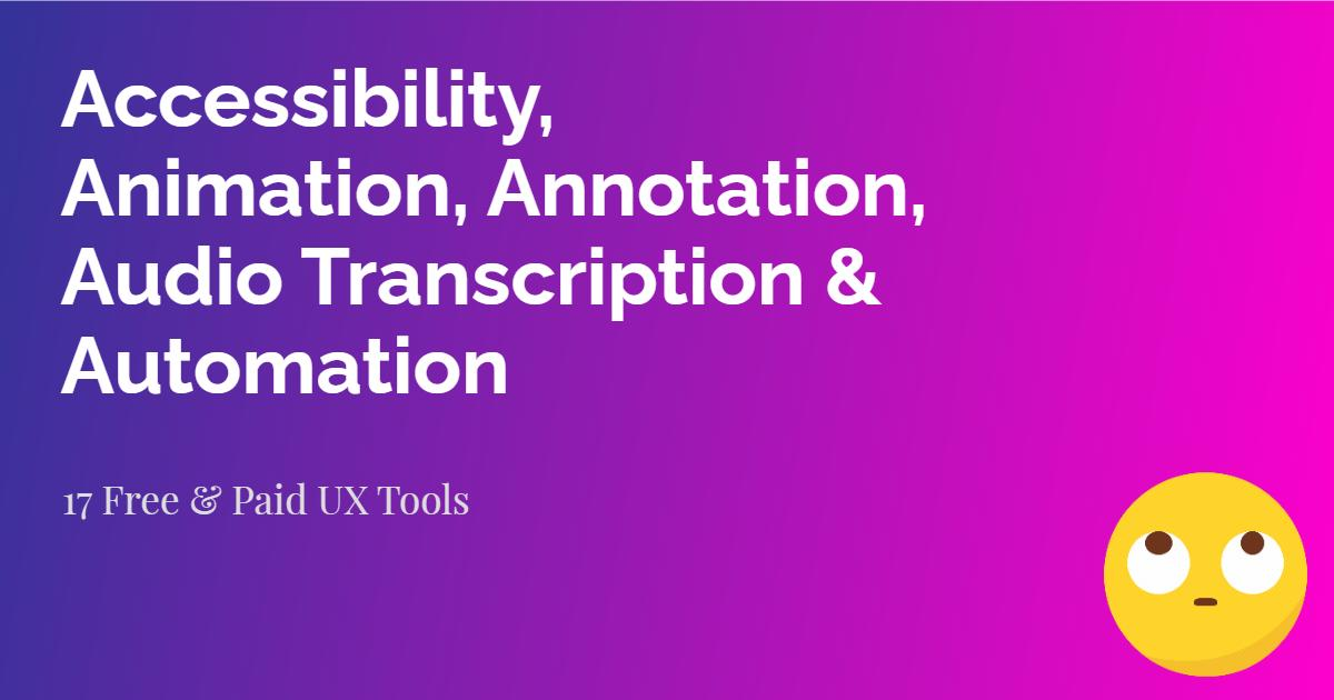 Accessibility, Animation, Annotation, Audio Transcription & Automation Tools | UX