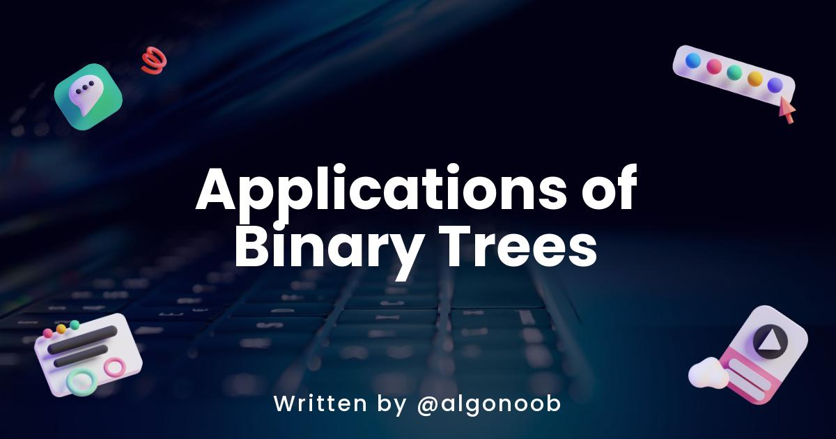 Applications of Binary Trees